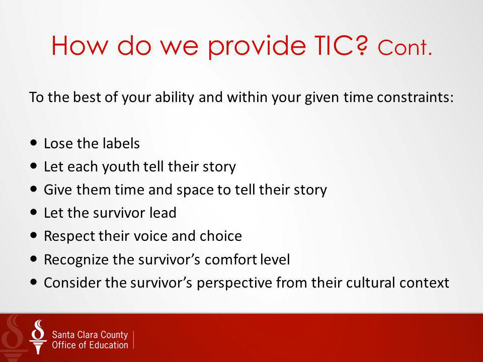 How do we provide TIC? Cont. To the best of your ability and within your given time constraints: Lose the labels Let each youth tell their story Give