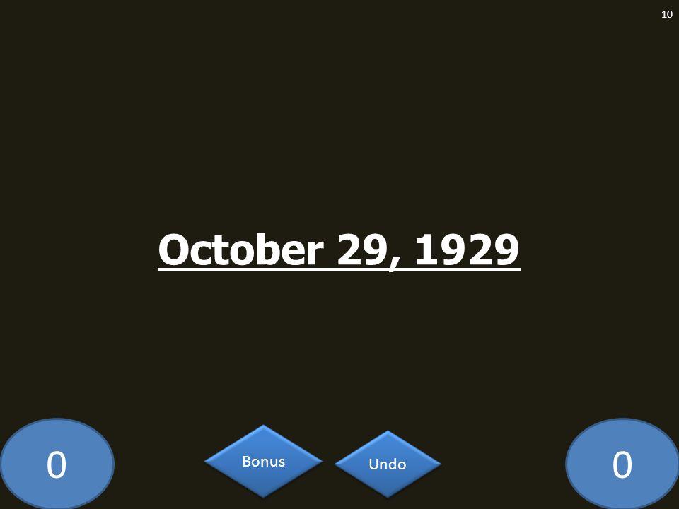 00 October 29, 1929 10 Undo Bonus