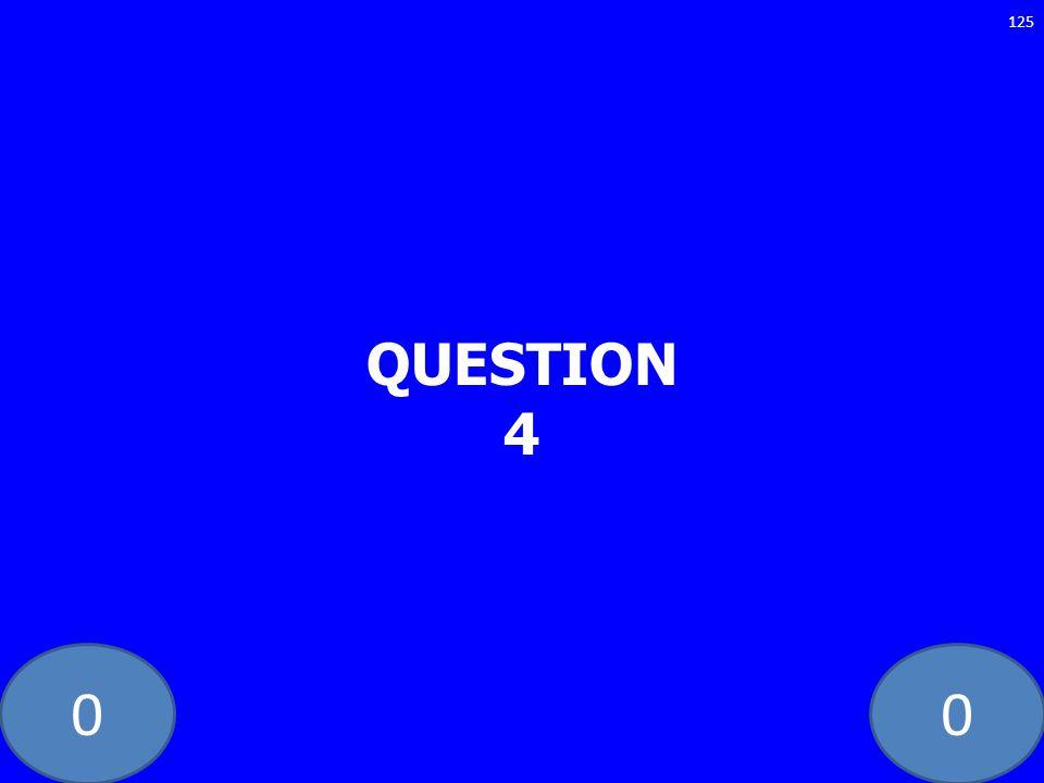 00 QUESTION 4 125
