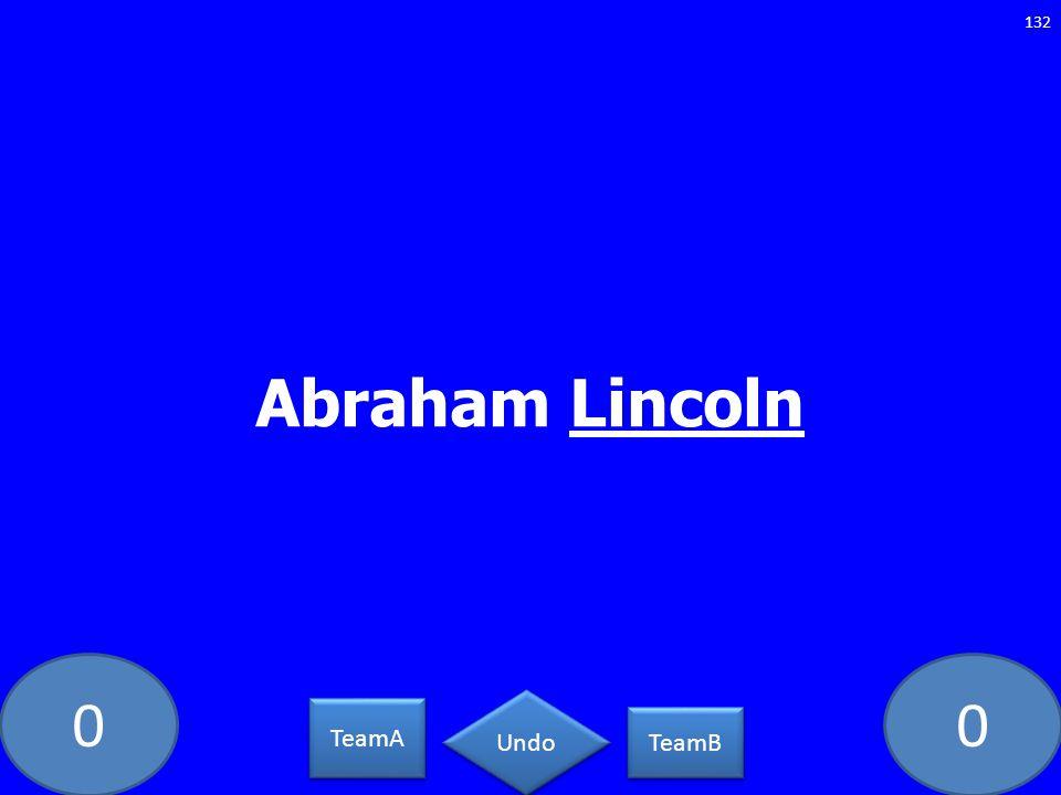 00 Abraham Lincoln 132 TeamA TeamB Undo