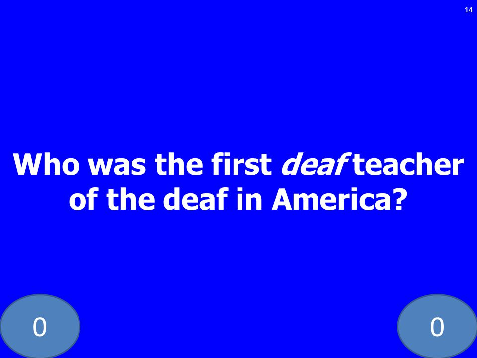 00 Who was the first deaf teacher of the deaf in America? 14