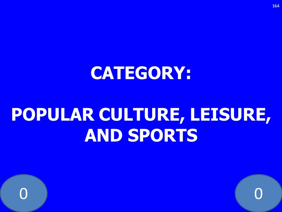 00 CATEGORY: POPULAR CULTURE, LEISURE, AND SPORTS 164