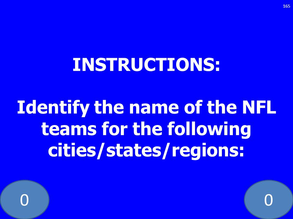 00 INSTRUCTIONS: Identify the name of the NFL teams for the following cities/states/regions: 165