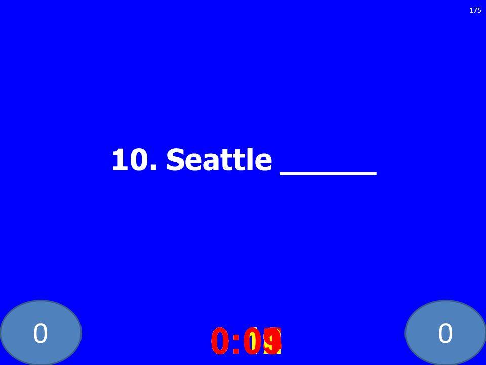 00 10. Seattle _____ 0:020:030:040:050:060:070:080:100:110:120:090:01 175
