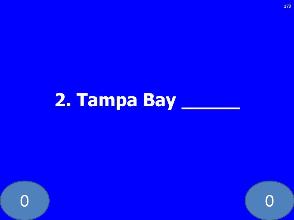 00 2. Tampa Bay _____ 179