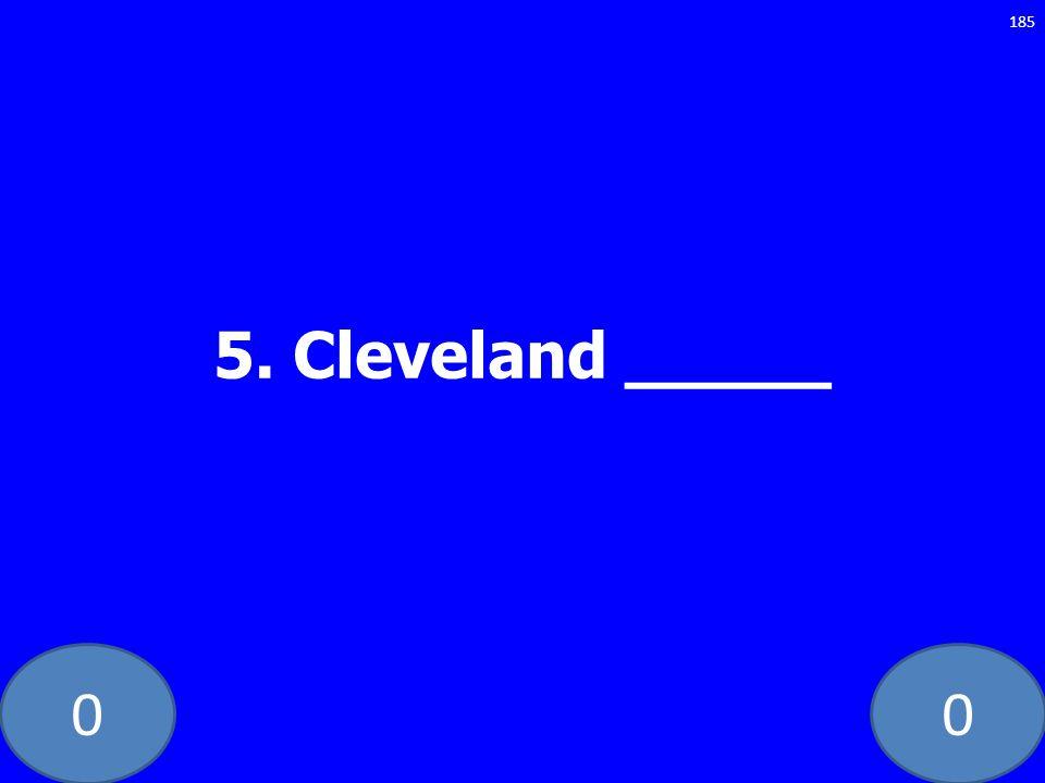 00 5. Cleveland _____ 185