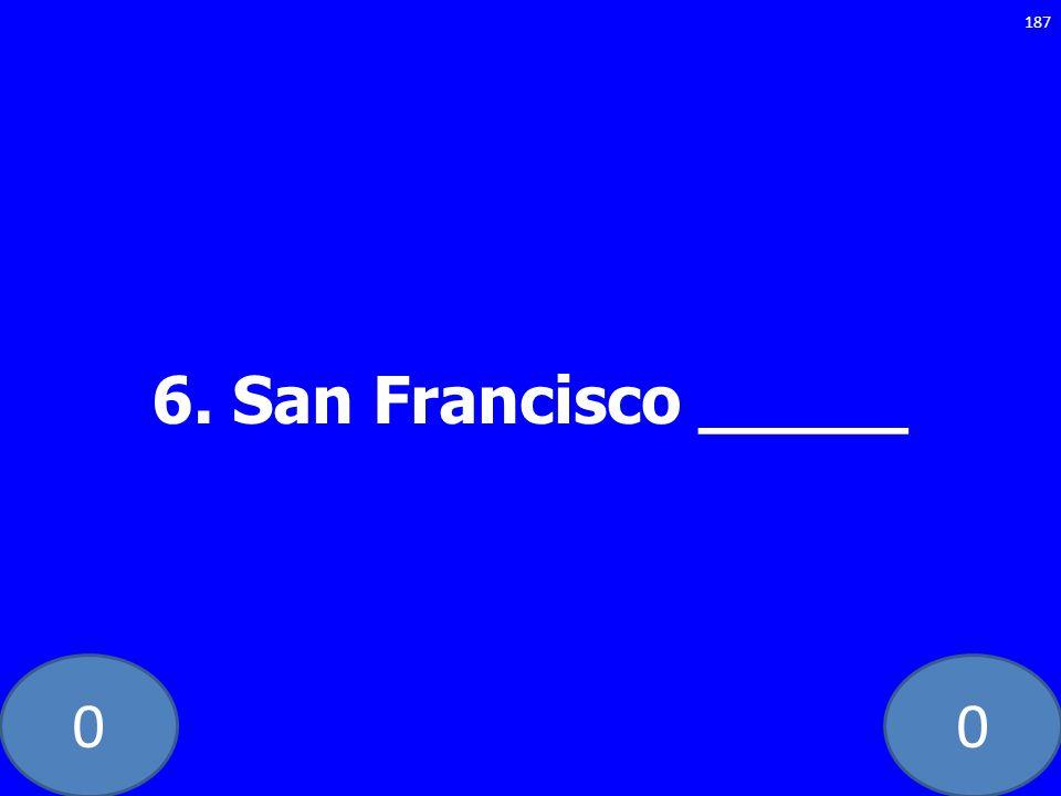 00 6. San Francisco _____ 187