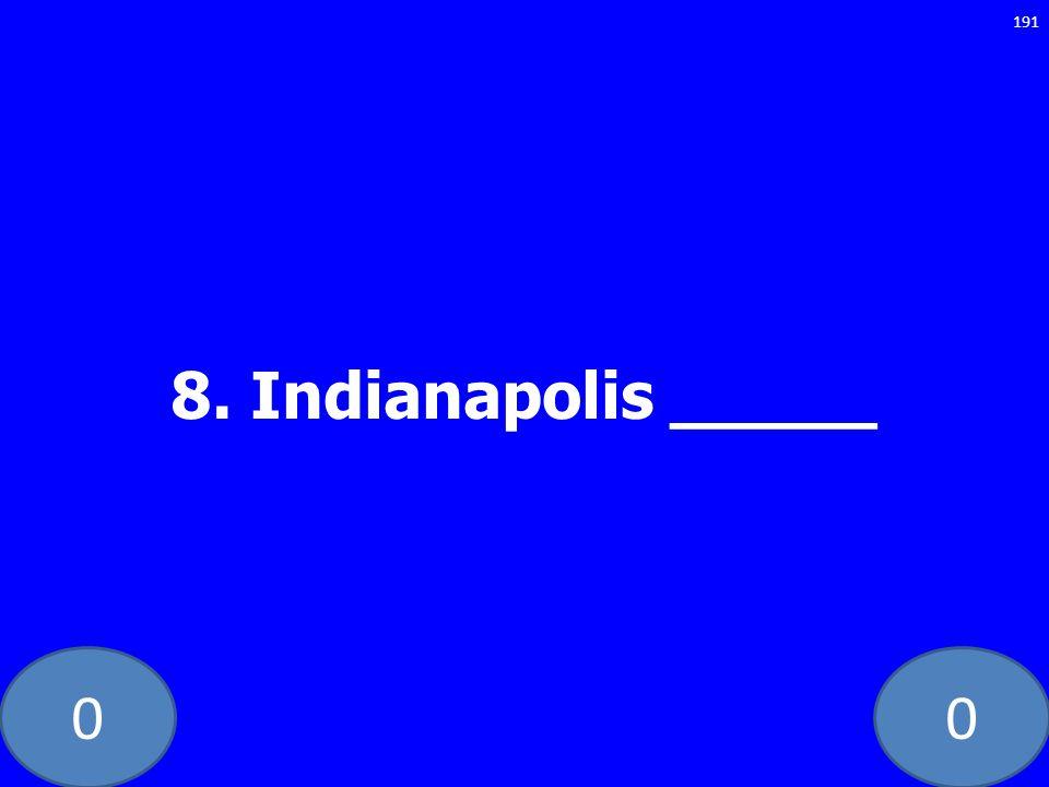 00 8. Indianapolis _____ 191