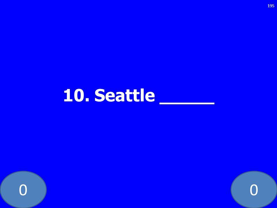00 10. Seattle _____ 195