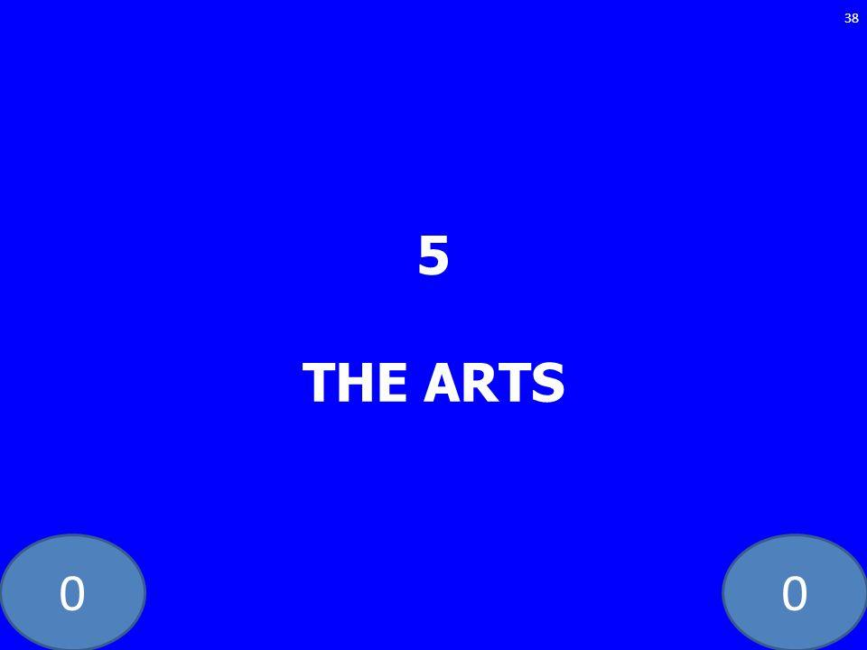 00 5 THE ARTS 38