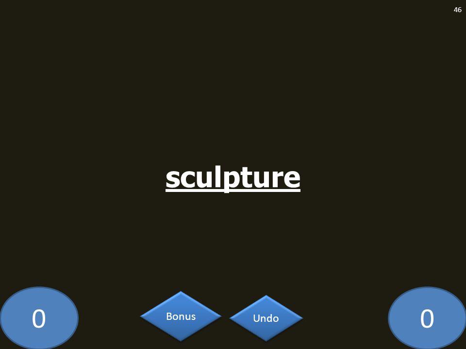 00 sculpture 46 Undo Bonus