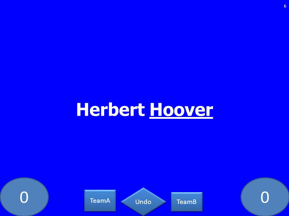 00 Herbert Hoover 6 TeamA TeamB Undo