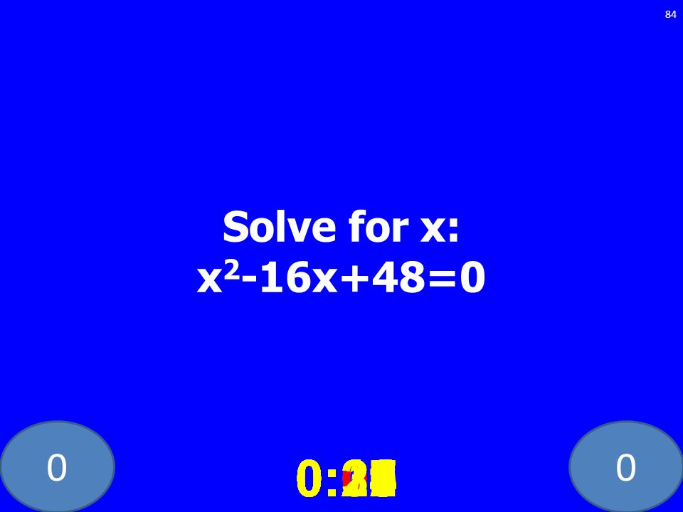 00 Solve for x: x 2 -16x+48=0 0:020:030:040:050:060:070:080:100:110:180:190:200:160:150:140:130:120:170:090:010:210:260:250:300:290:280:240:230:220:27