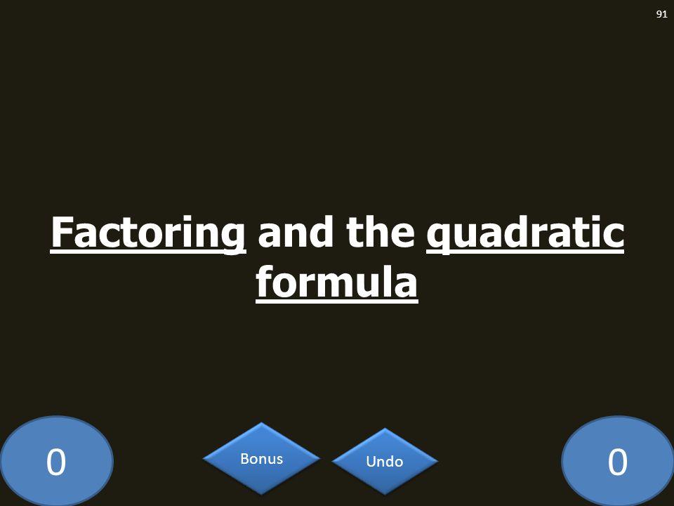 00 Factoring and the quadratic formula 91 Undo Bonus