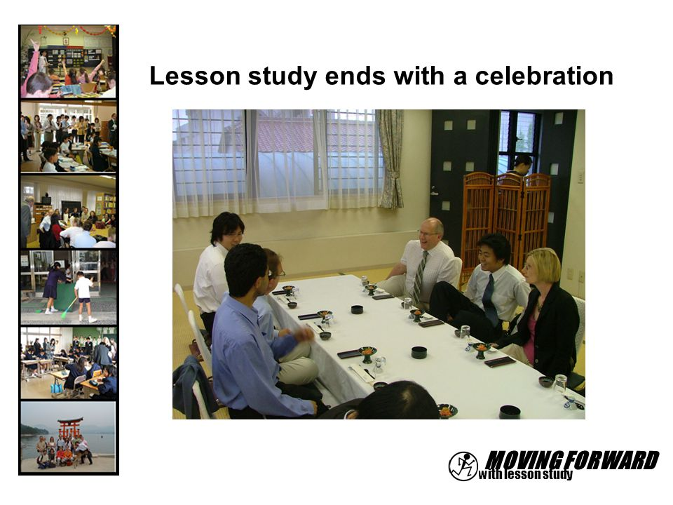 MOVING FORWARD with lesson study Lesson study ends with a celebration