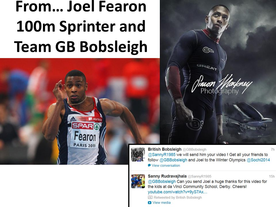 From… Joel Fearon 100m Sprinter and Team GB Bobsleigh