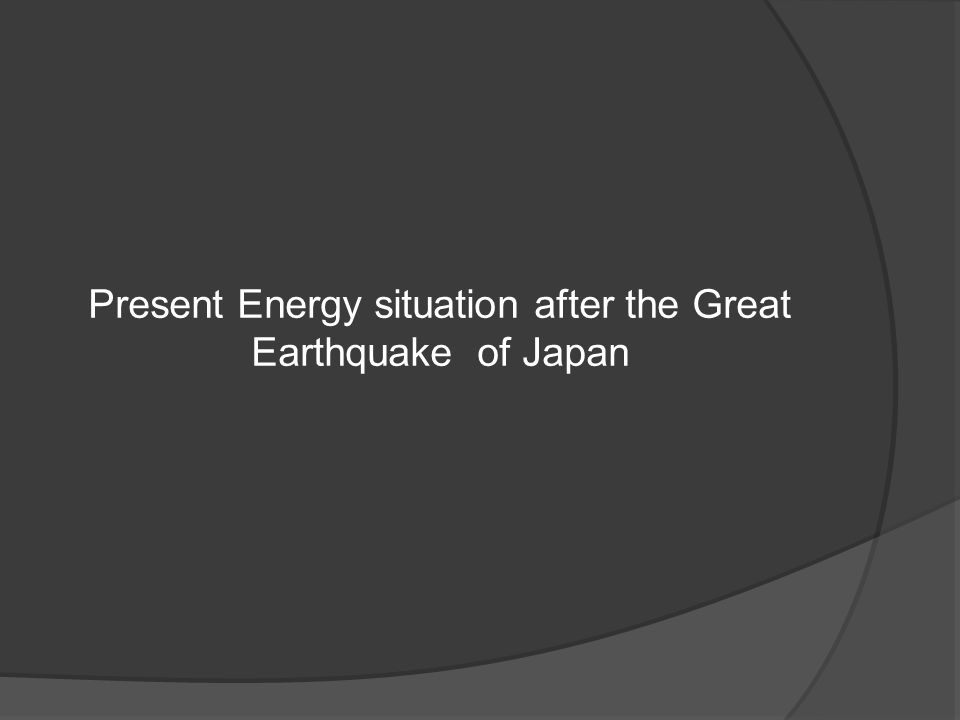 Present Energy situation after the Great Earthquake of Japan
