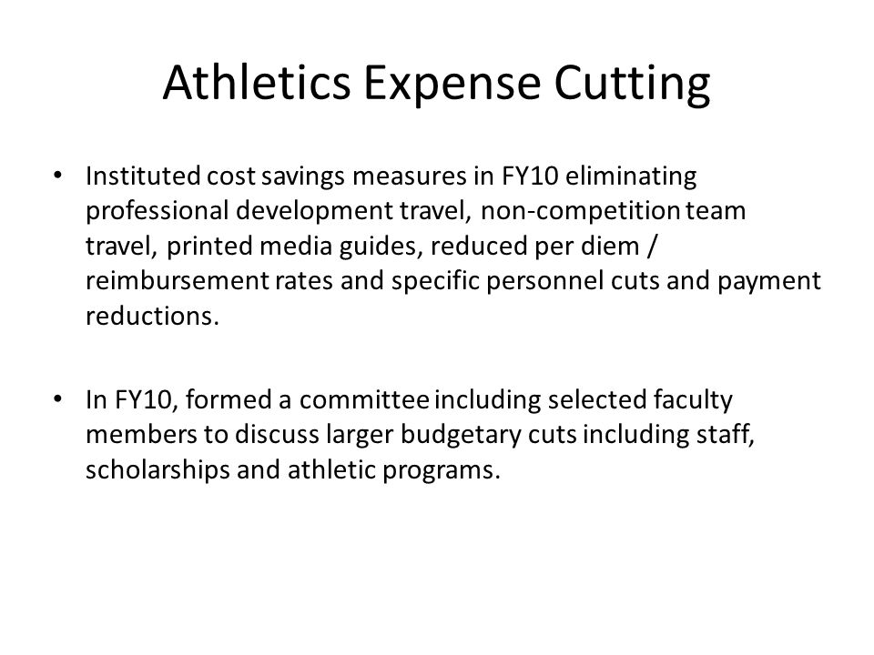 Athletics Expense Cutting Instituted cost savings measures in FY10 eliminating professional development travel, non-competition team travel, printed m