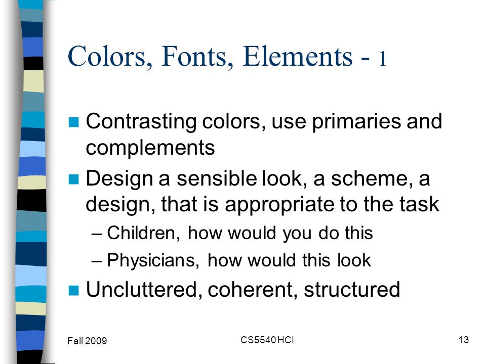 Colors, Fonts, Elements - 1 Contrasting colors, use primaries and complements Design a sensible look, a scheme, a design, that is appropriate to the t