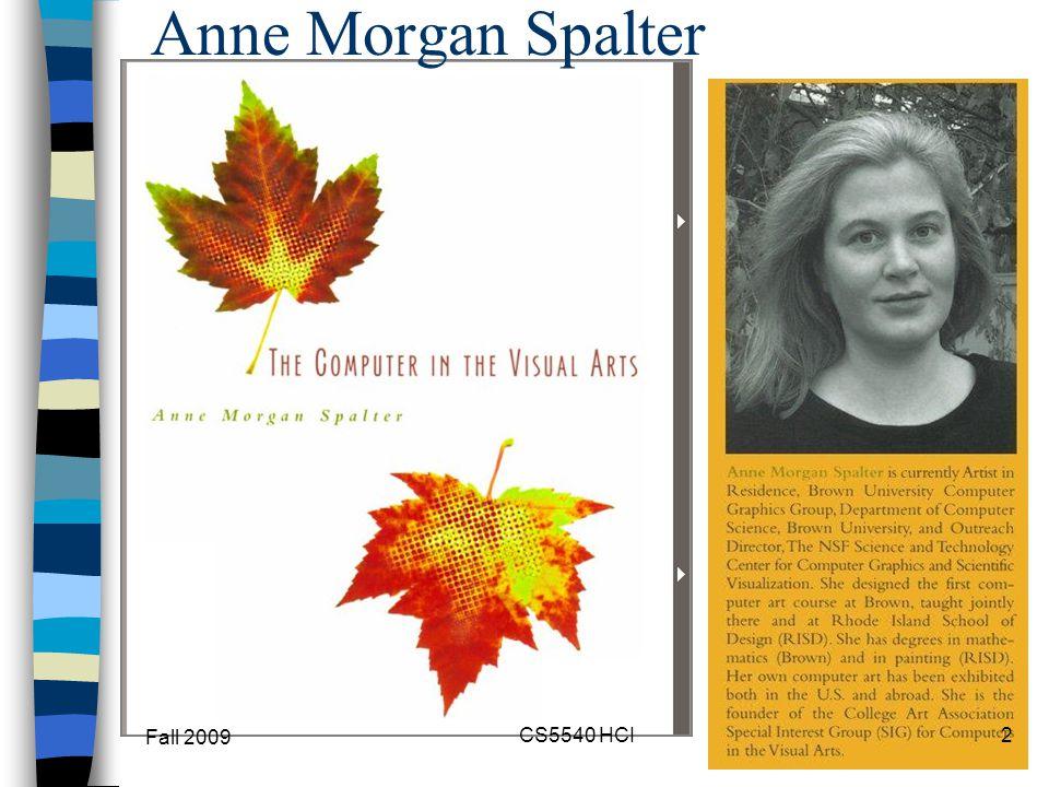 Anne Morgan Spalter Fall 2009 2CS5540 HCI