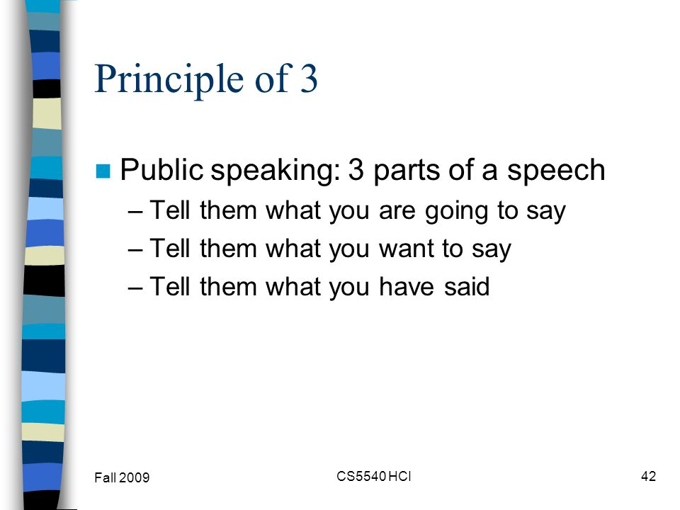 Principle of 3 Public speaking: 3 parts of a speech –Tell them what you are going to say –Tell them what you want to say –Tell them what you have said