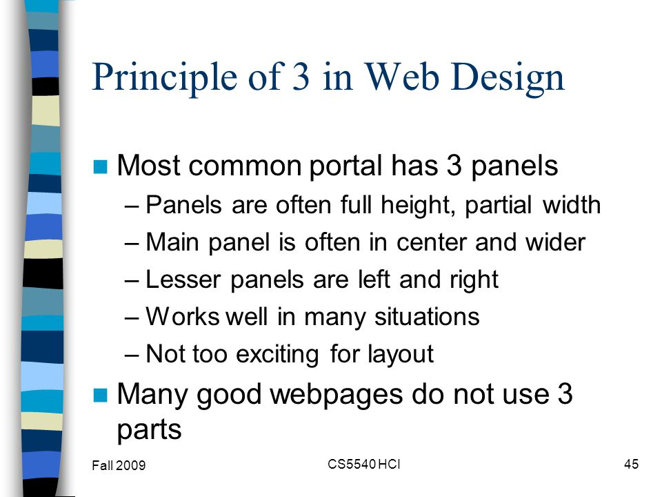 Principle of 3 in Web Design Most common portal has 3 panels –Panels are often full height, partial width –Main panel is often in center and wider –Le