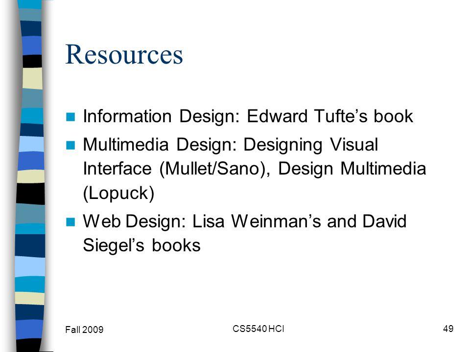 Resources Information Design: Edward Tuftes book Multimedia Design: Designing Visual Interface (Mullet/Sano), Design Multimedia (Lopuck) Web Design: L