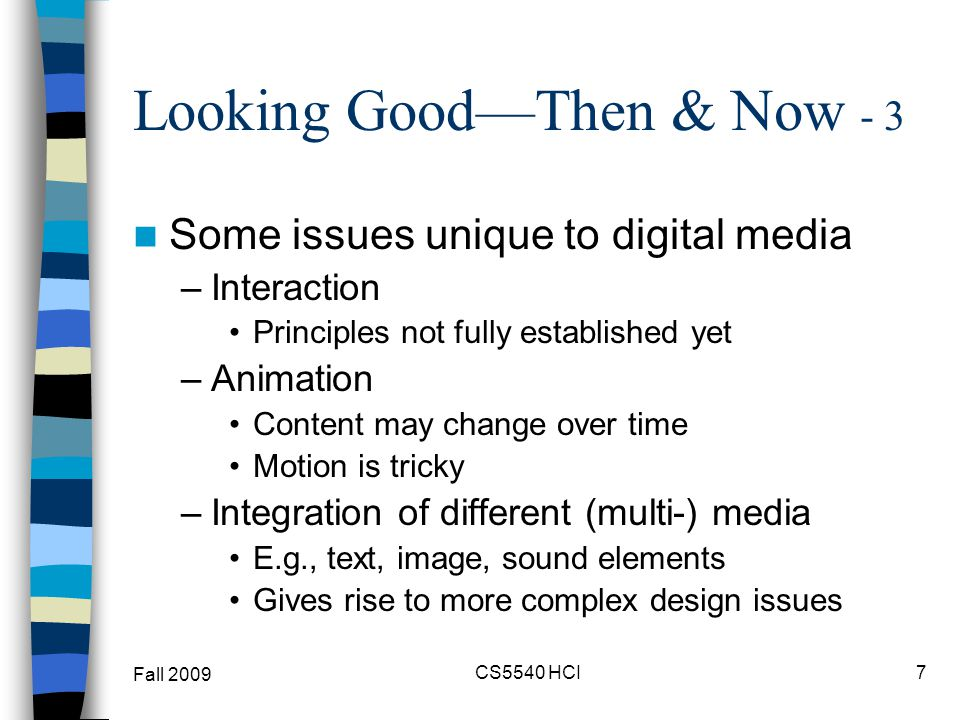 Looking GoodThen & Now - 4 Issues unique to digital media (cont) –Need to structure much information, e.g.