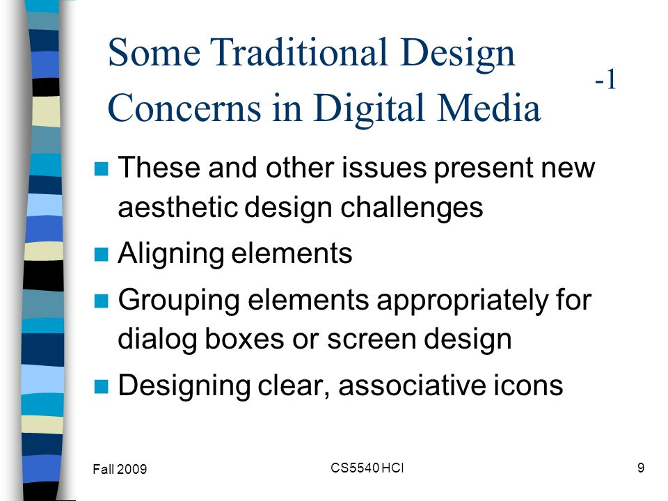 These and other issues present new aesthetic design challenges Aligning elements Grouping elements appropriately for dialog boxes or screen design Des