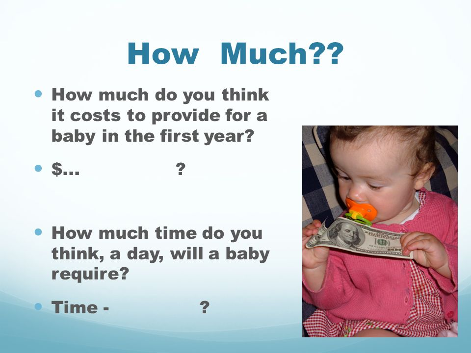 How Much . How much do you think it costs to provide for a baby in the first year.
