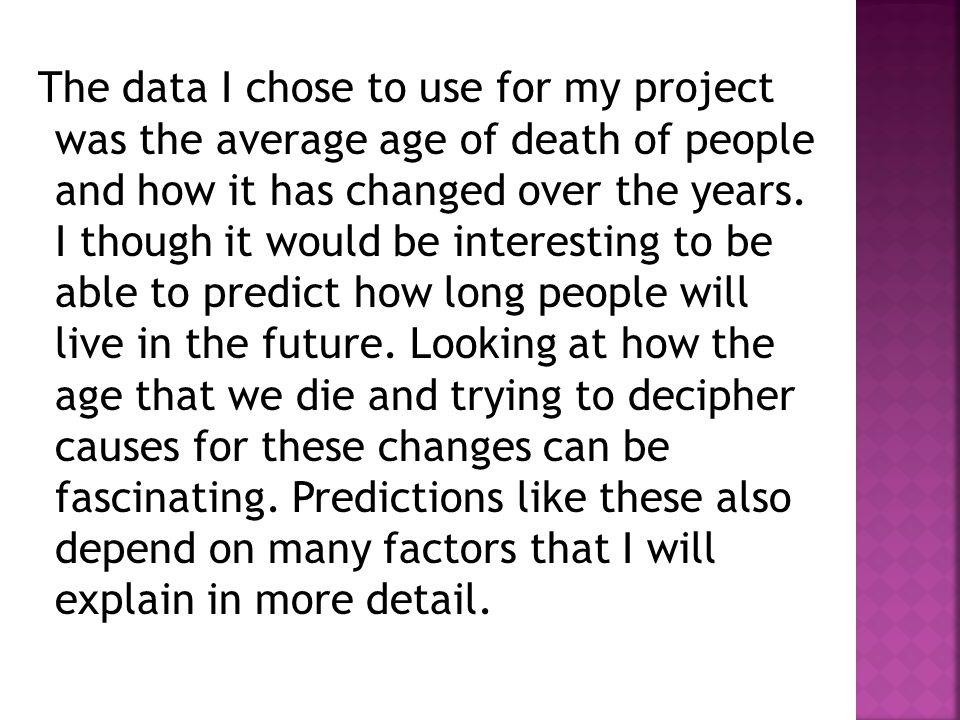 The data I chose to use for my project was the average age of death of people and how it has changed over the years.