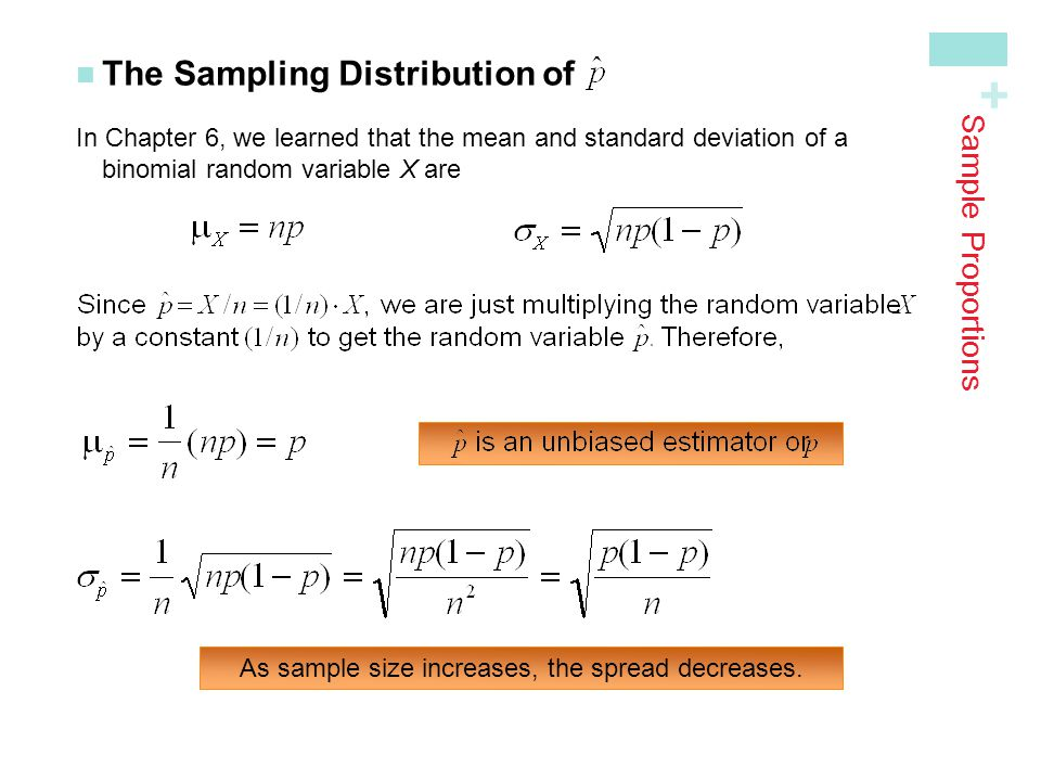 + Sample Proportions The Sampling Distribution of In Chapter 6, we learned that the mean and standard deviation of a binomial random variable X are As