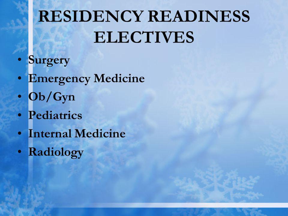 RESIDENCY READINESS ELECTIVES Surgery Emergency Medicine Ob/Gyn Pediatrics Internal Medicine Radiology