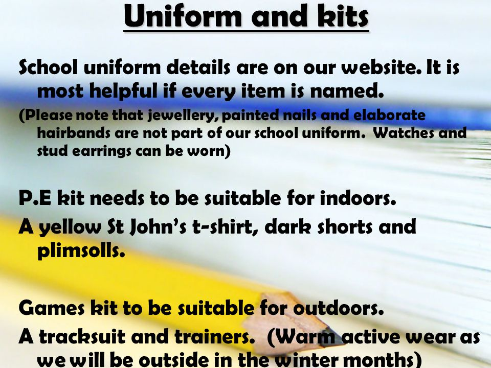 Uniform and kits School uniform details are on our website.