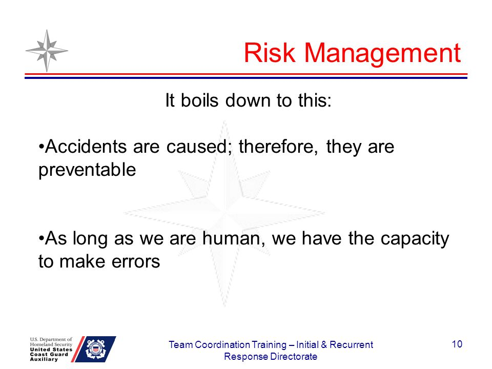 Risk Management It boils down to this: Accidents are caused; therefore, they are preventable As long as we are human, we have the capacity to make err
