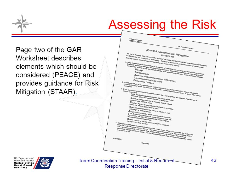 Assessing the Risk Page two of the GAR Worksheet describes elements which should be considered (PEACE) and provides guidance for Risk Mitigation (STAA