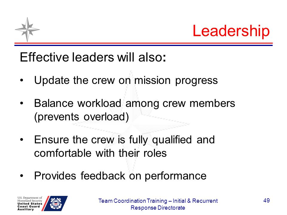 Effective leaders will also: Update the crew on mission progress Balance workload among crew members (prevents overload) Ensure the crew is fully qual