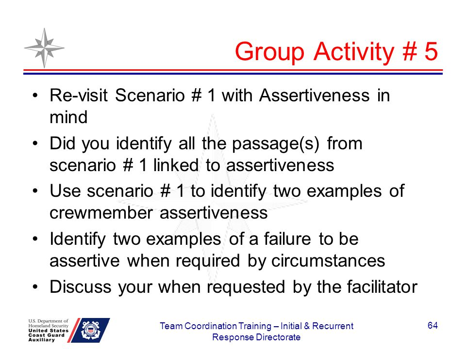Group Activity # 5 Re-visit Scenario # 1 with Assertiveness in mind Did you identify all the passage(s) from scenario # 1 linked to assertiveness Use