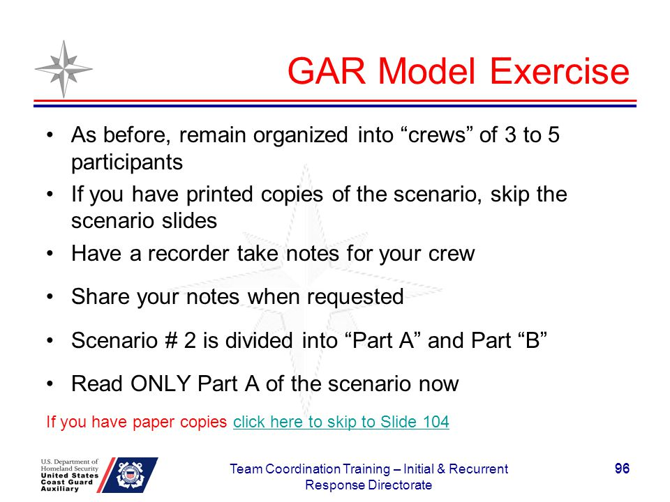 GAR Model Exercise As before, remain organized into crews of 3 to 5 participants If you have printed copies of the scenario, skip the scenario slides