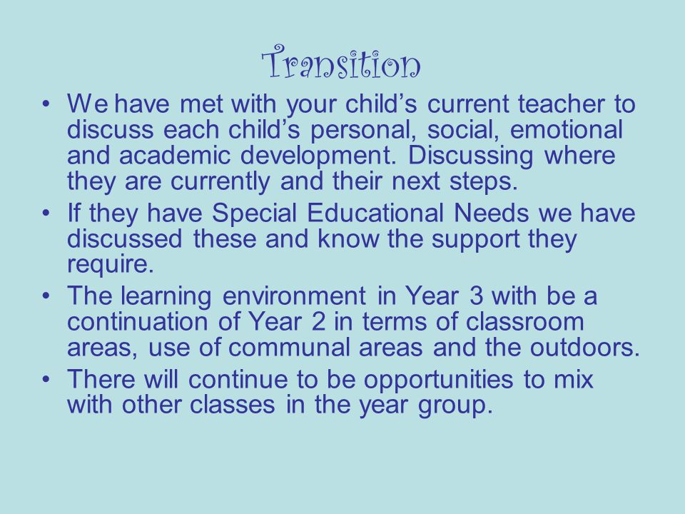 Transition We have met with your childs current teacher to discuss each childs personal, social, emotional and academic development.
