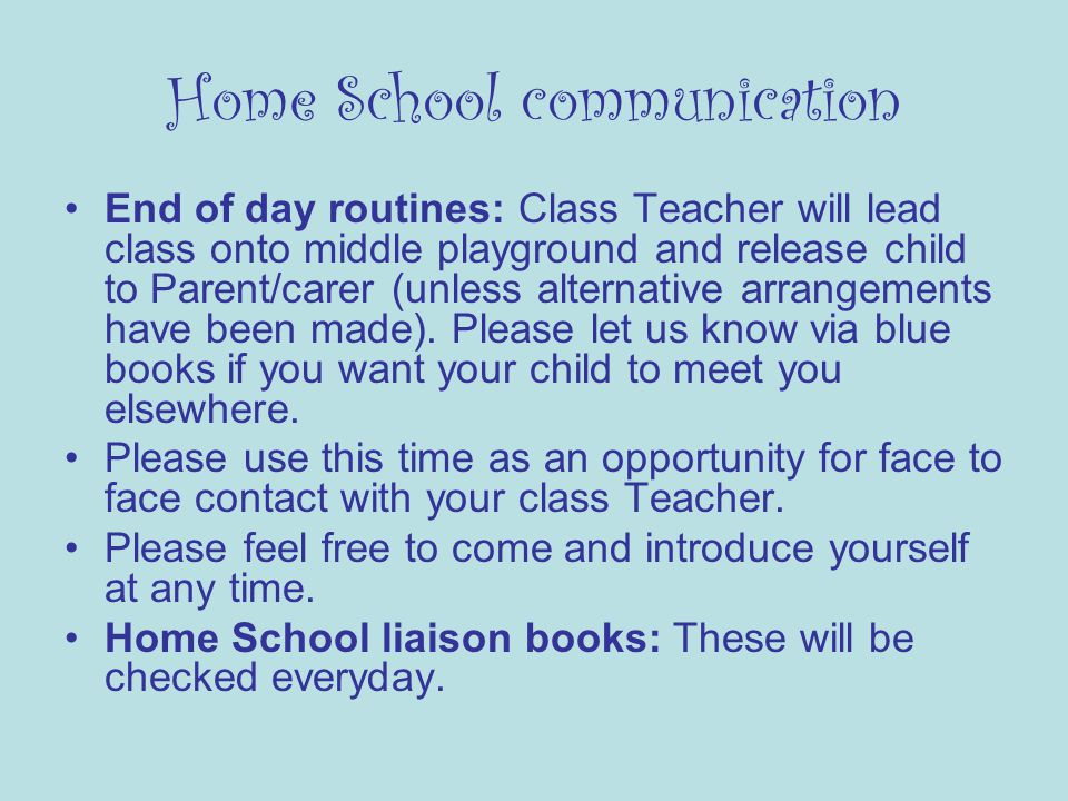 Home School communication End of day routines: Class Teacher will lead class onto middle playground and release child to Parent/carer (unless alternative arrangements have been made).