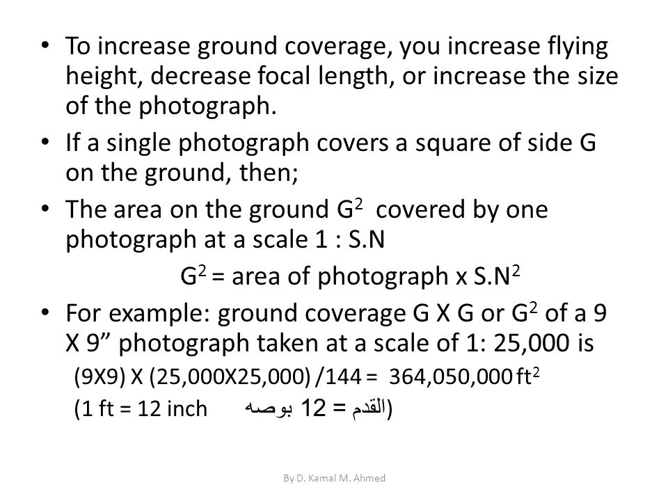 To increase ground coverage, you increase flying height, decrease focal length, or increase the size of the photograph. If a single photograph covers