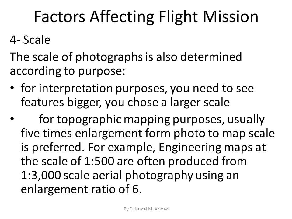 4- Scale The scale of photographs is also determined according to purpose: for interpretation purposes, you need to see features bigger, you chose a l