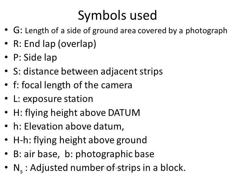 Symbols used G: Length of a side of ground area covered by a photograph R: End lap (overlap) P: Side lap S: distance between adjacent strips f: focal