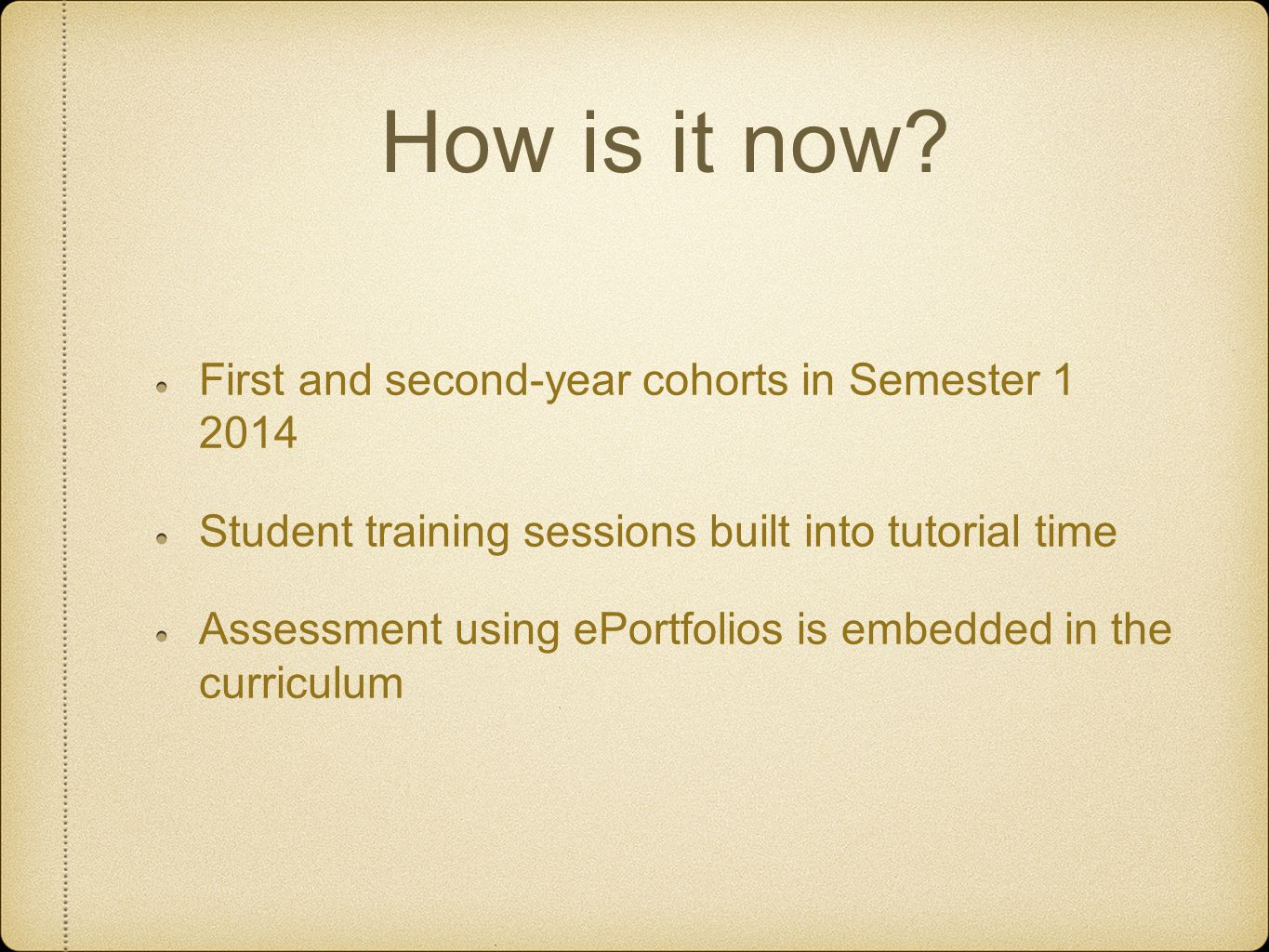 How is it now? First and second-year cohorts in Semester 1 2014 Student training sessions built into tutorial time Assessment using ePortfolios is emb