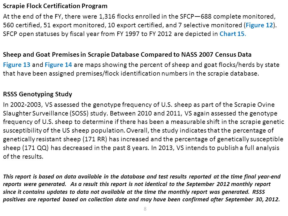 Introduction: SFCP, Scrapie Database and RSSS Genotyping Study 8 Scrapie Flock Certification Program At the end of the FY, there were 1,316 flocks enrolled in the SFCP688 complete monitored, 560 certified, 51 export monitored, 10 export certified, and 7 selective monitored (Figure 12).