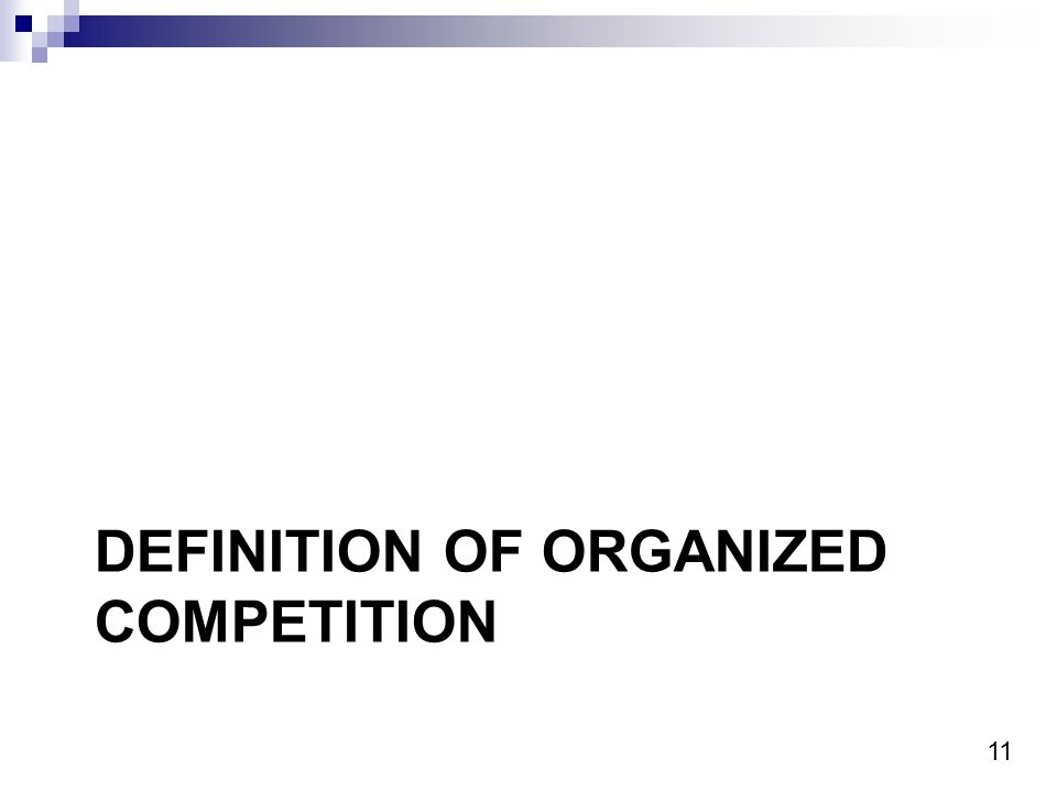 11 DEFINITION OF ORGANIZED COMPETITION