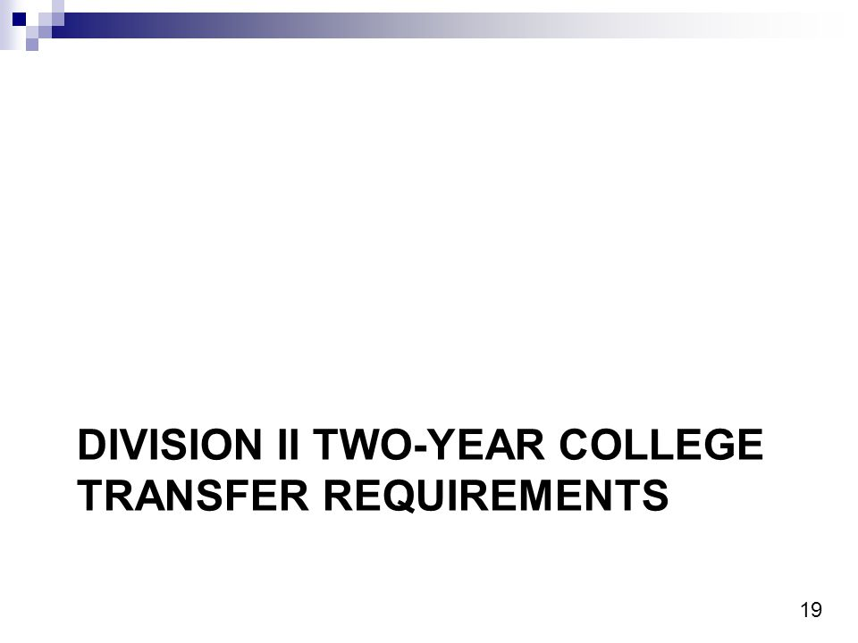 19 DIVISION II TWO-YEAR COLLEGE TRANSFER REQUIREMENTS