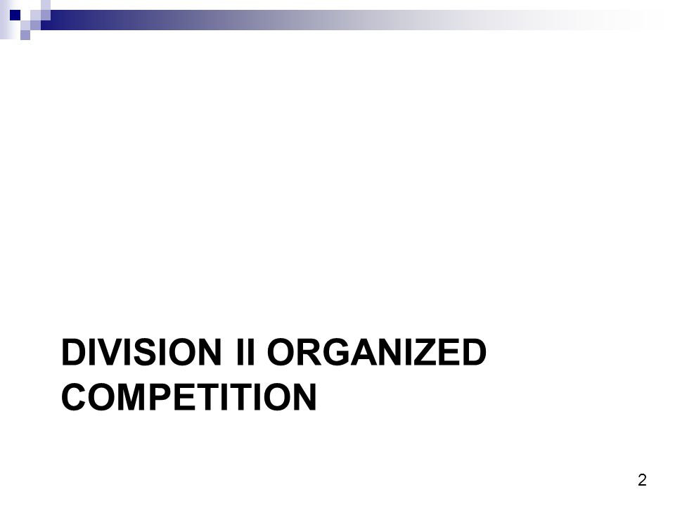 2 DIVISION II ORGANIZED COMPETITION