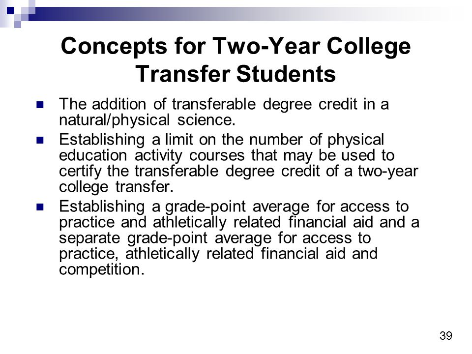 39 Concepts for Two-Year College Transfer Students The addition of transferable degree credit in a natural/physical science.